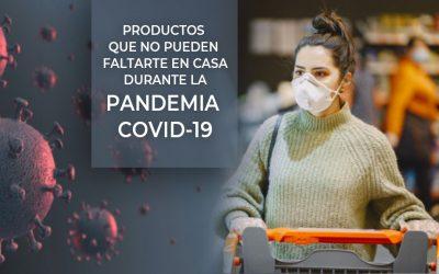 Productos que no pueden faltarte en casa durante la Pandemia COVID-19